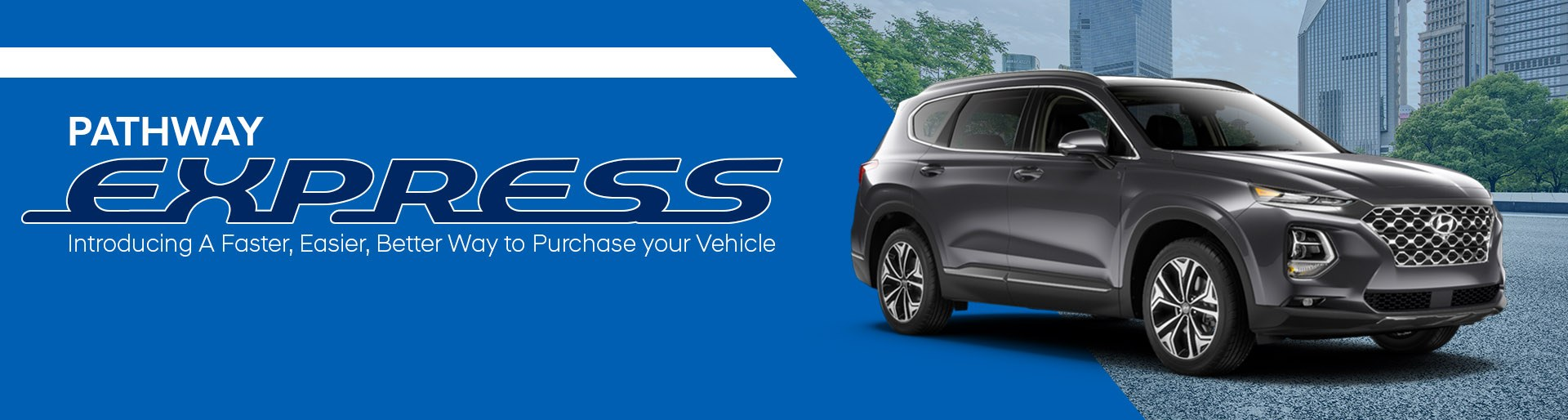 Shopping for a Hyundai has never been easier with new Express at Pathway Hyundai.